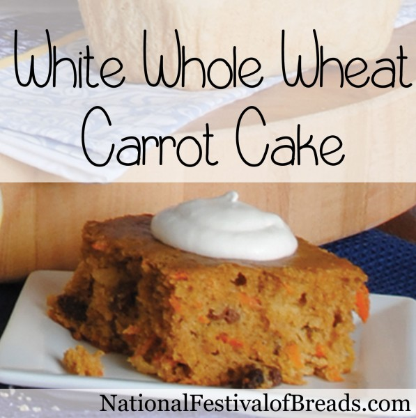 White Whole Wheat Carrot Cake | National Festival of Breads