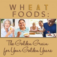 Image: Wheat Foods: The Golden Grain for Your Golden Years.